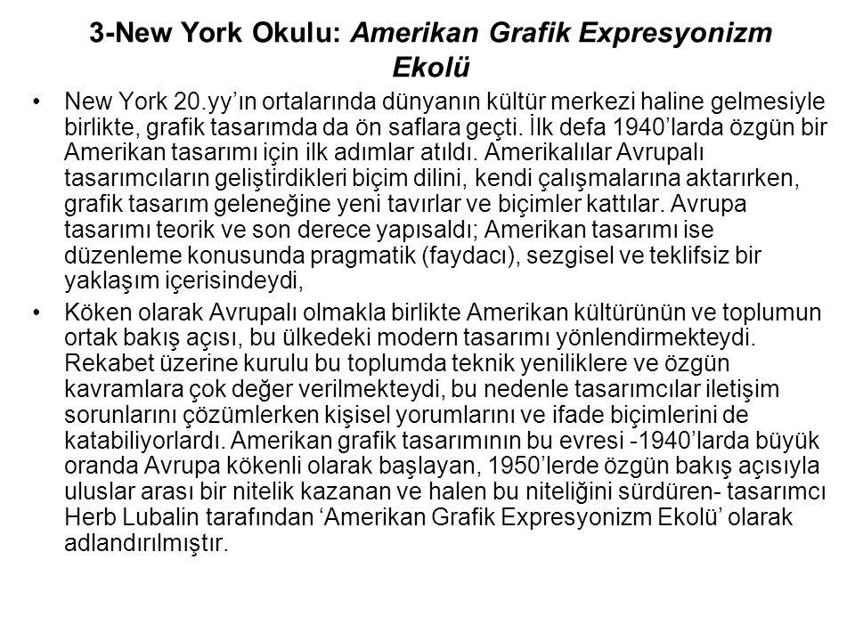 3-New York Okulu: Amerikan Grafik Expresyonizm Ekolü New York 20.yy'ın ortalarında dünyanın kültür merkezi haline gelmesiyle birlikte, grafik tasarımd