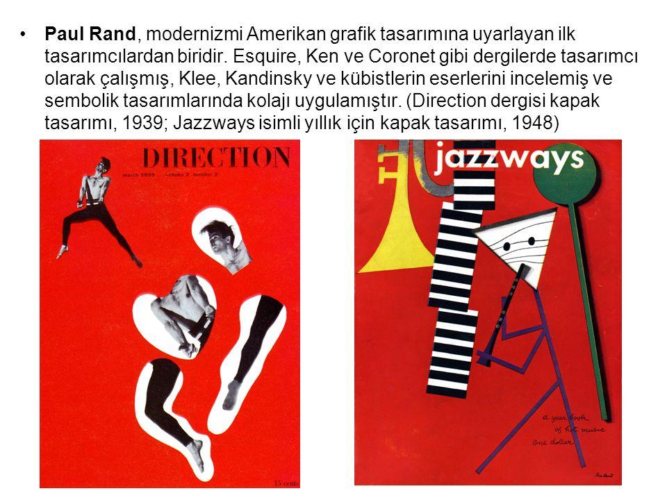 Paul Rand, modernizmi Amerikan grafik tasarımına uyarlayan ilk tasarımcılardan biridir. Esquire, Ken ve Coronet gibi dergilerde tasarımcı olarak çalış
