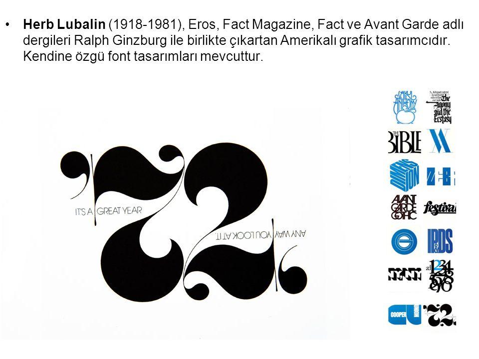Herb Lubalin (1918-1981), Eros, Fact Magazine, Fact ve Avant Garde adlı dergileri Ralph Ginzburg ile birlikte çıkartan Amerikalı grafik tasarımcıdır.