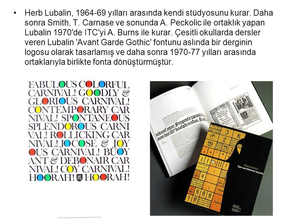 Herb Lubalin, 1964-69 yılları arasında kendi stüdyosunu kurar. Daha sonra Smith, T. Carnase ve sonunda A. Peckolic ile ortaklık yapan Lubalin 1970'de