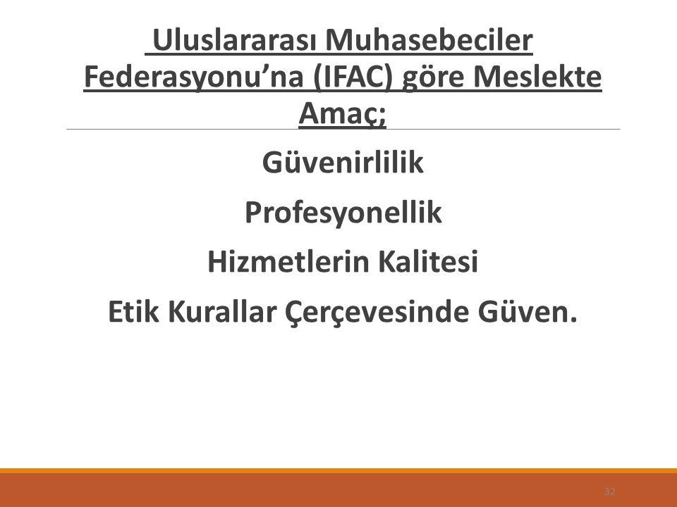 Uluslararası Muhasebeciler Federasyonu'na (IFAC) göre Meslekte Amaç; Güvenirlilik Profesyonellik Hizmetlerin Kalitesi Etik Kurallar Çerçevesinde Güven