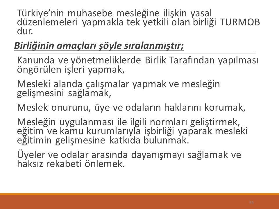 Türkiye'nin muhasebe mesleğine ilişkin yasal düzenlemeleri yapmakla tek yetkili olan birliği TURMOB dur. Birliğinin amaçları şöyle sıralanmıştır; Kanu