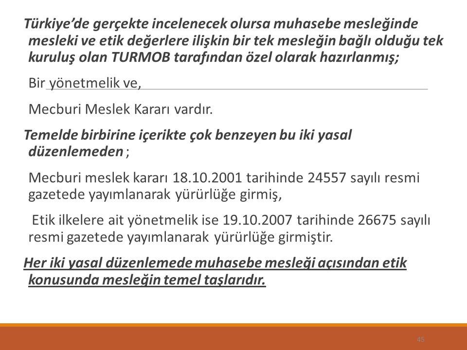 Türkiye'de gerçekte incelenecek olursa muhasebe mesleğinde mesleki ve etik değerlere ilişkin bir tek mesleğin bağlı olduğu tek kuruluş olan TURMOB tar
