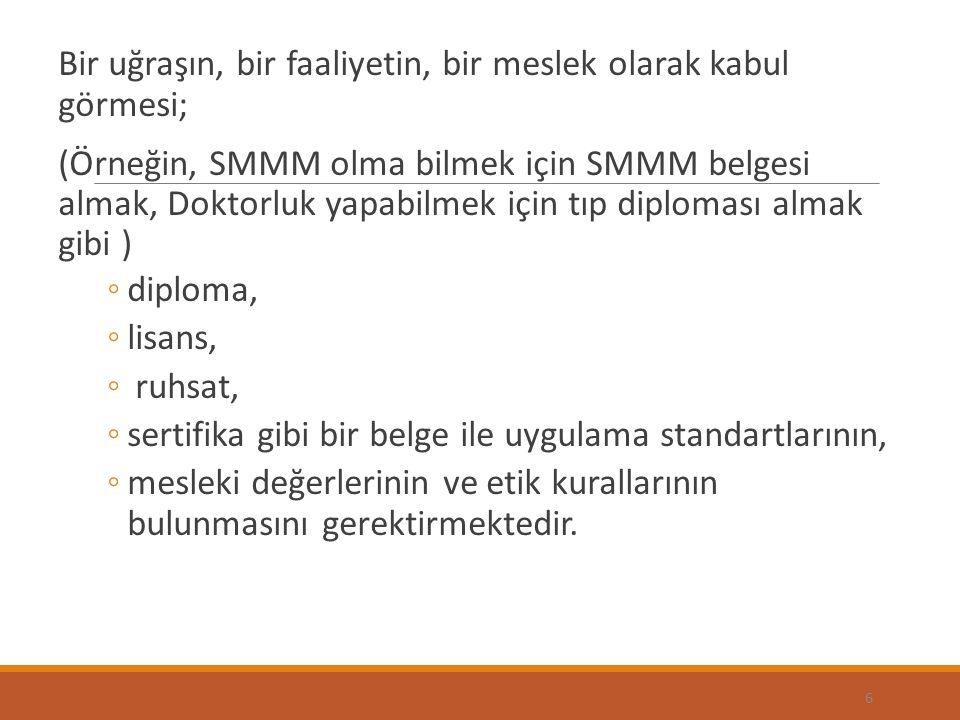 Bir uğraşın, bir faaliyetin, bir meslek olarak kabul görmesi; (Örneğin, SMMM olma bilmek için SMMM belgesi almak, Doktorluk yapabilmek için tıp diplom