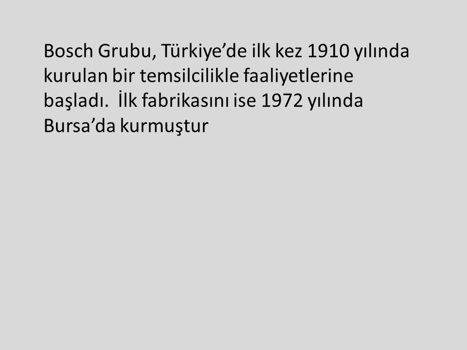 Bosch Grubu, Türkiye'de ilk kez 1910 yılında kurulan bir temsilcilikle faaliyetlerine başladı. İlk fabrikasını ise 1972 yılında Bursa'da kurmuştur