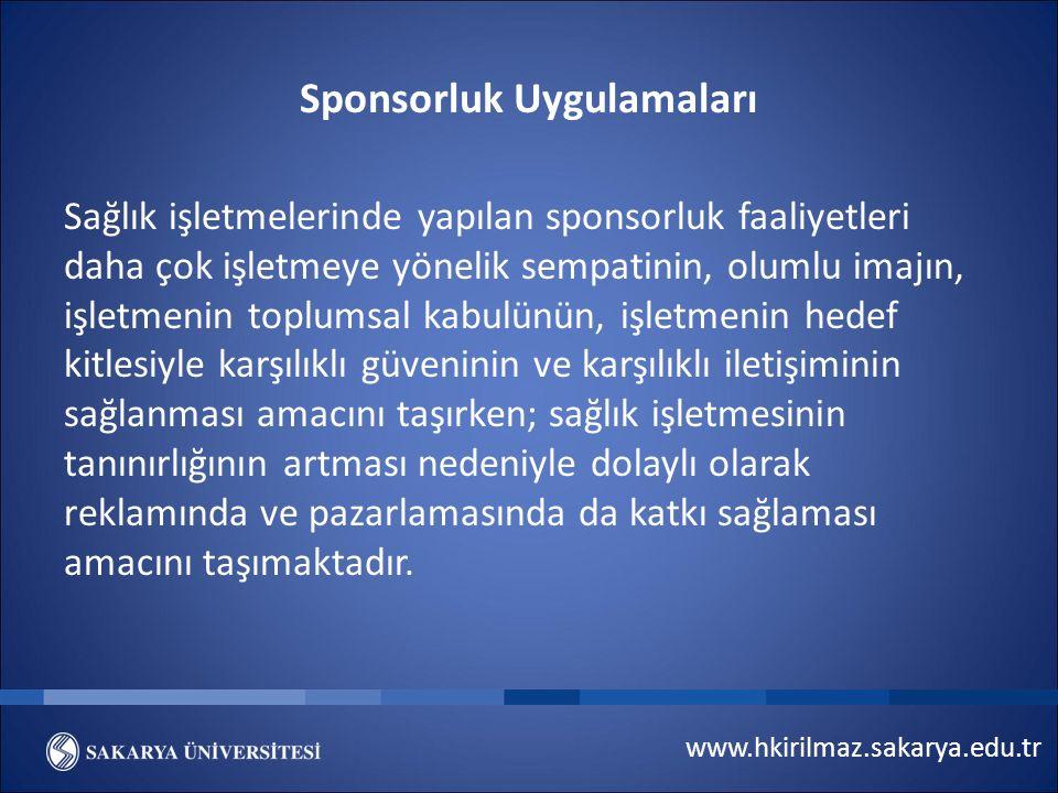 www.hkirilmaz.sakarya.edu.tr Sponsorluk Uygulamaları Sağlık işletmelerinde yapılan sponsorluk faaliyetleri daha çok işletmeye yönelik sempatinin, olum