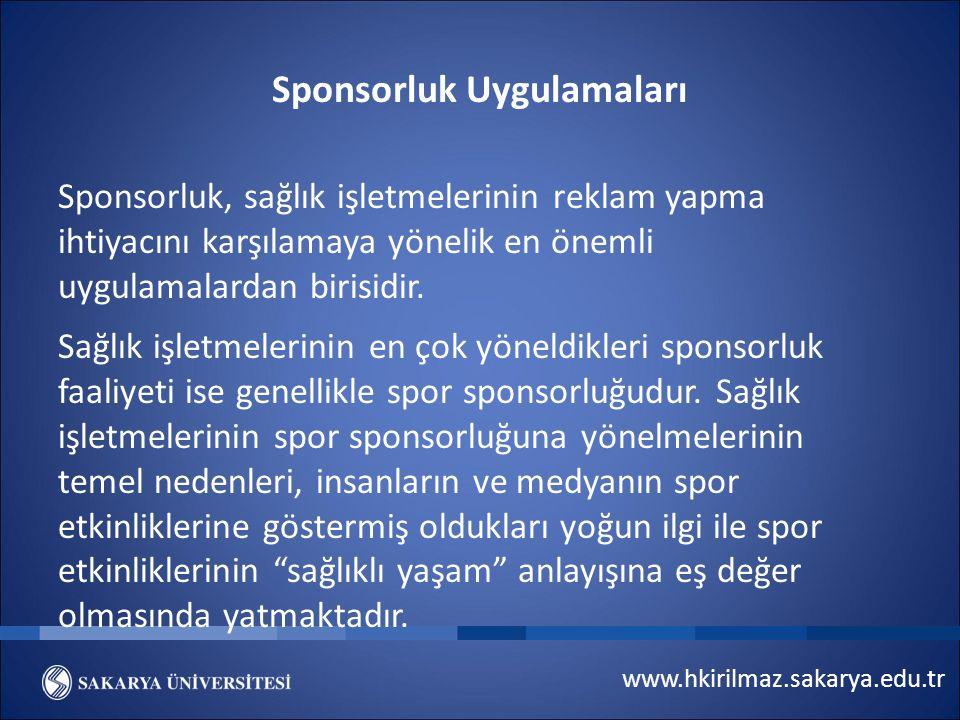 www.hkirilmaz.sakarya.edu.tr Sponsorluk Uygulamaları Sponsorluk, sağlık işletmelerinin reklam yapma ihtiyacını karşılamaya yönelik en önemli uygulamal