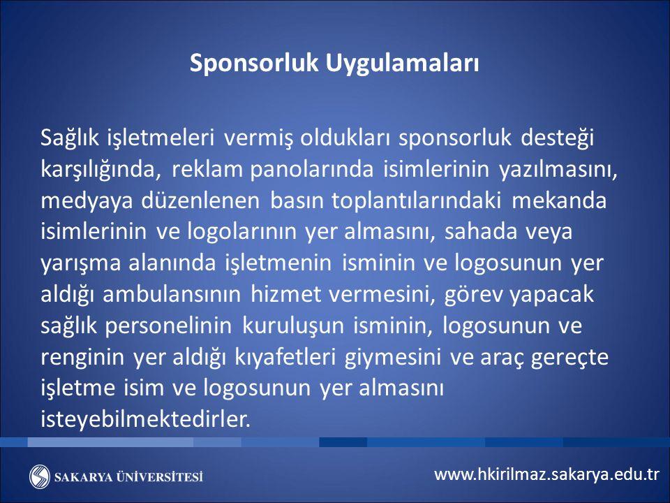 www.hkirilmaz.sakarya.edu.tr Sponsorluk Uygulamaları Sağlık işletmeleri vermiş oldukları sponsorluk desteği karşılığında, reklam panolarında isimlerin