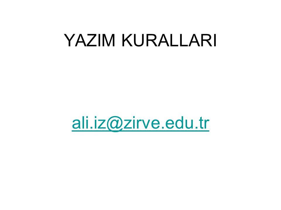 YAZIM KURALLARI ali.iz@zirve.edu.tr ali.iz@zirve.edu.tr