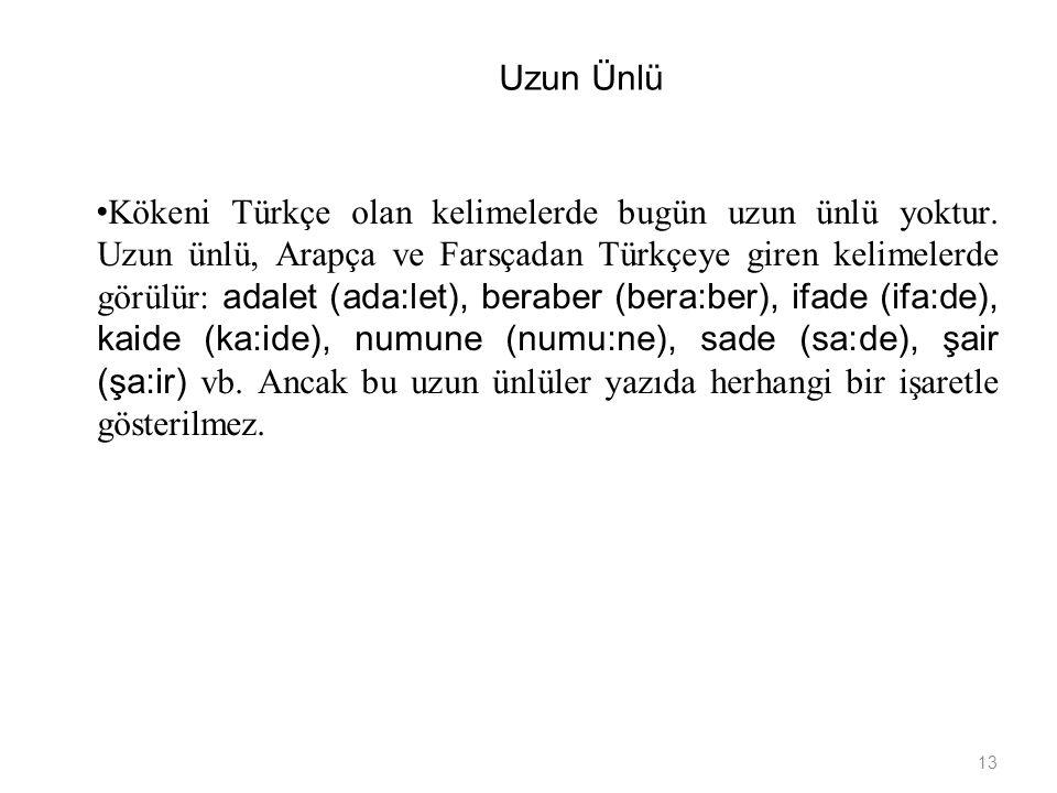 13 Uzun Ünlü Kökeni Türkçe olan kelimelerde bugün uzun ünlü yoktur.