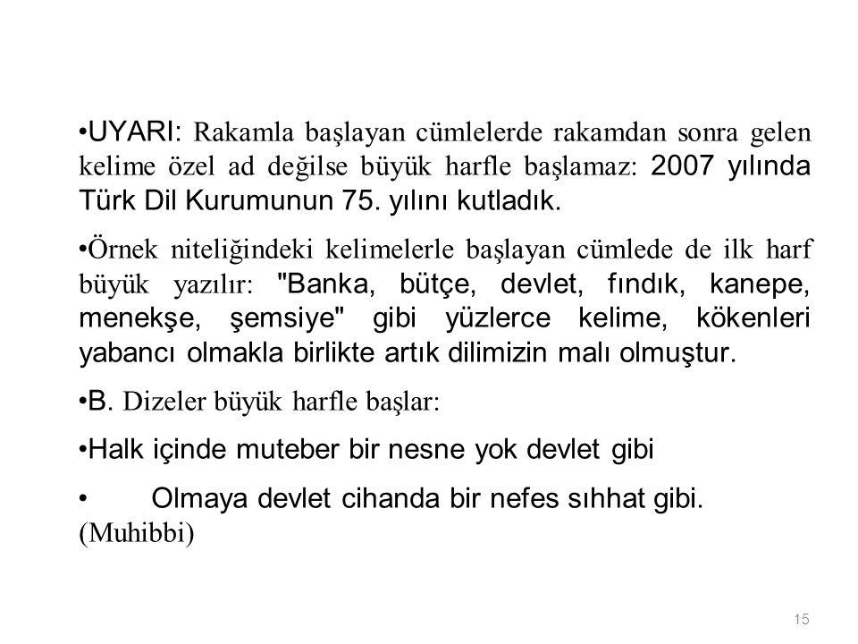 15 UYARI: Rakamla başlayan cümlelerde rakamdan sonra gelen kelime özel ad değilse büyük harfle başlamaz: 2007 yılında Türk Dil Kurumunun 75.