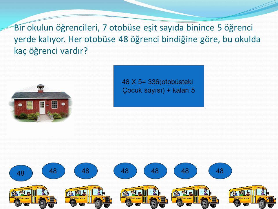 Bir okulun öğrencileri, 7 otobüse eşit sayıda binince 5 öğrenci yerde kalıyor. Her otobüse 48 öğrenci bindiğine göre, bu okulda kaç öğrenci vardır? 48