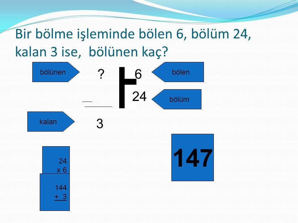 Bir bölme işleminde bölen 6, bölüm 24, kalan 3 ise, bölünen kaç? ? 3 24 6 bölünenbölen bölüm kalan 24 x 6 144 + 3 147