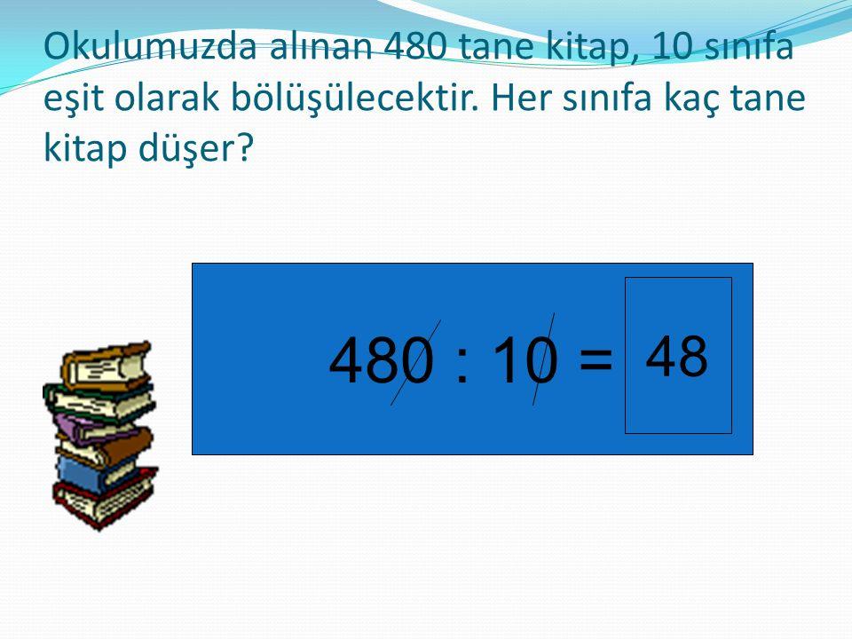 Okulumuzda alınan 480 tane kitap, 10 sınıfa eşit olarak bölüşülecektir. Her sınıfa kaç tane kitap düşer? 480 : 10 = 48