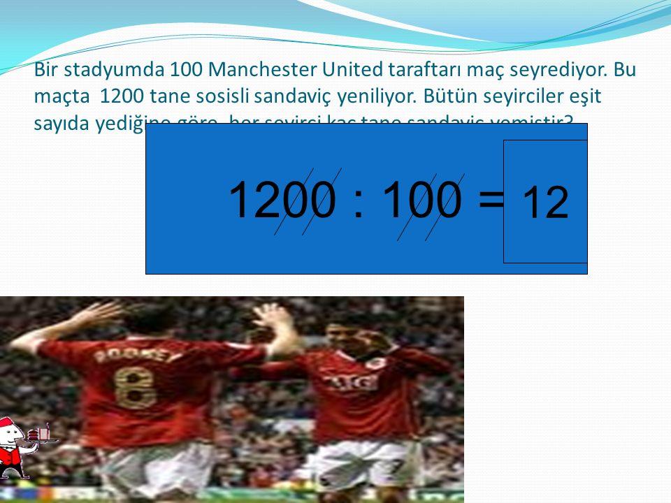 Bir stadyumda 100 Manchester United taraftarı maç seyrediyor. Bu maçta 1200 tane sosisli sandaviç yeniliyor. Bütün seyirciler eşit sayıda yediğine gör