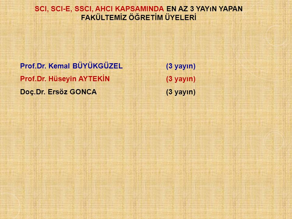SCI, SCI-E, SSCI, AHCI KAPSAMINDA EN AZ 3 YAYıN YAPAN FAKÜLTEMİZ ÖĞRETİM ÜYELERİ Prof.Dr.