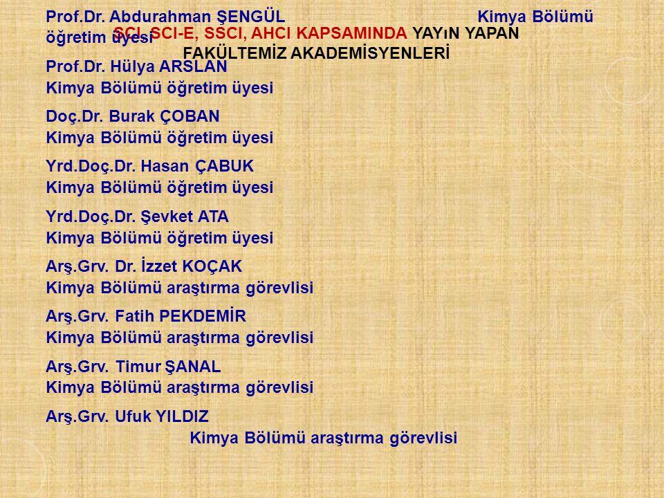 SCI, SCI-E, SSCI, AHCI KAPSAMINDA YAYıN YAPAN FAKÜLTEMİZ AKADEMİSYENLERİ Prof.Dr. Abdurahman ŞENGÜLKimya Bölümü öğretim üyesi Prof.Dr. Hülya ARSLAN Ki