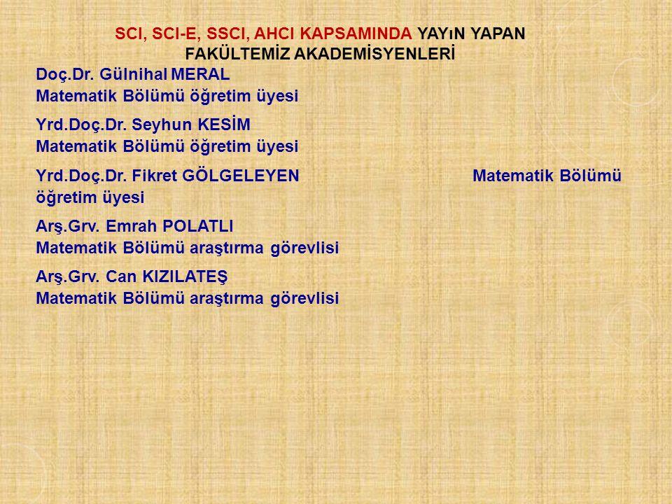SCI, SCI-E, SSCI, AHCI KAPSAMINDA YAYıN YAPAN FAKÜLTEMİZ AKADEMİSYENLERİ Doç.Dr. Gülnihal MERAL Matematik Bölümü öğretim üyesi Yrd.Doç.Dr. Seyhun KESİ