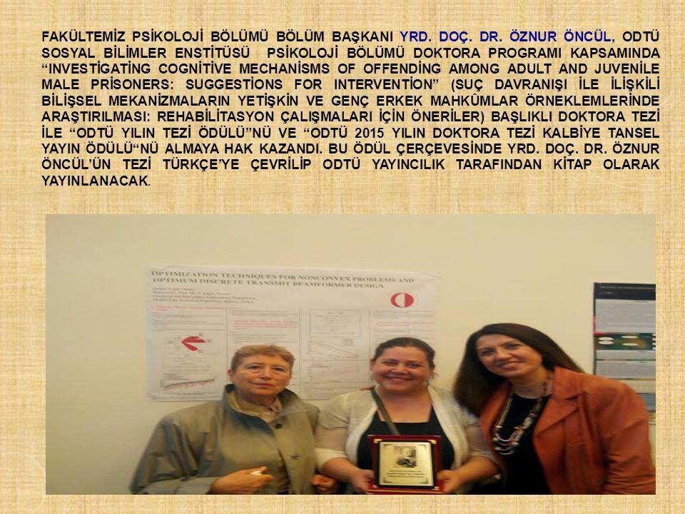 """FAKÜLTEMİZ PSİKOLOJİ BÖLÜMÜ BÖLÜM BAŞKANI YRD. DOÇ. DR. ÖZNUR ÖNCÜL, ODTÜ SOSYAL BİLİMLER ENSTİTÜSÜ PSİKOLOJİ BÖLÜMÜ DOKTORA PROGRAMI KAPSAMINDA """"INVE"""