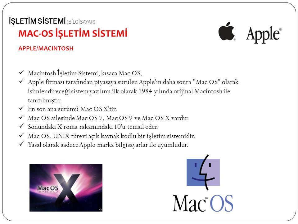 MAC-OS İŞLETİM SİSTEMİ APPLE/MACINTOSH İŞLETİM SİSTEMİ (BİLGİSAYAR) Macintosh İş letim Sistemi, kısaca Mac OS, Apple firması tarafından piyasaya sürül