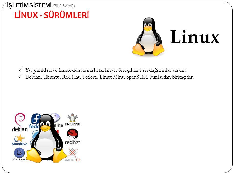 LİNUX - SÜRÜMLERİ İŞLETİM SİSTEMİ (BİLGİSAYAR) Yaygınlıkları ve Linux dünyasına katkılarıyla öne çıkan bazı da ğ ıtımlar vardır: Debian, Ubuntu, Red H
