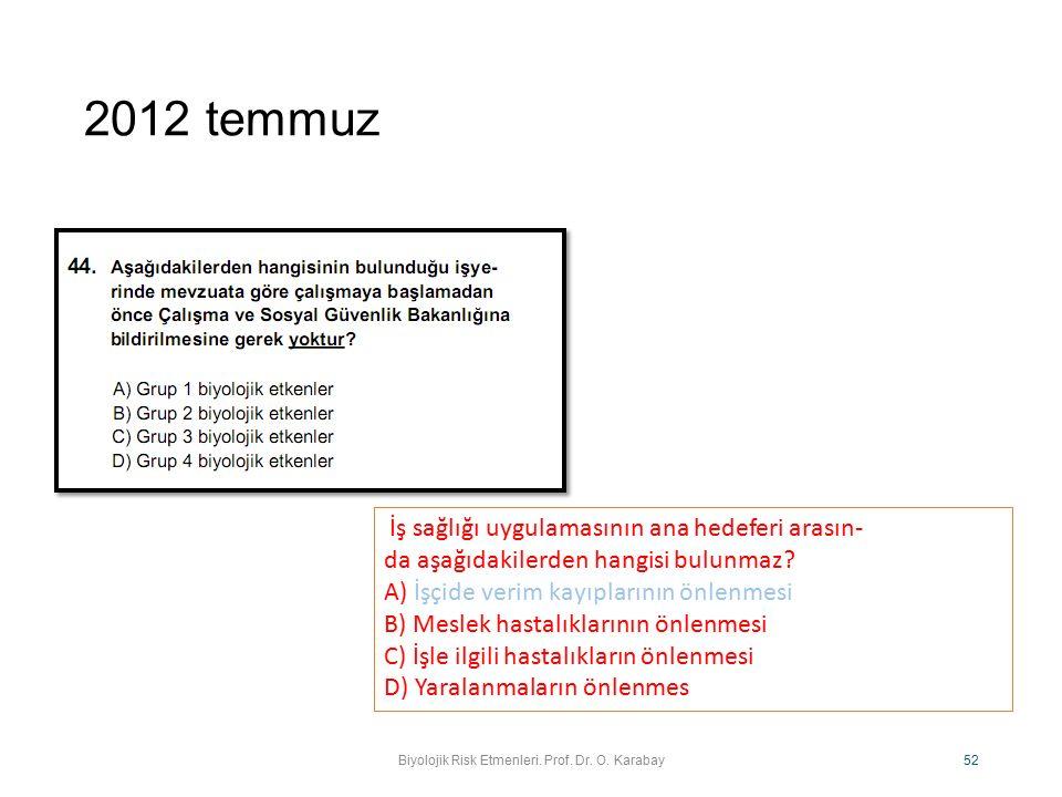 2012 temmuz Biyolojik Risk Etmenleri. Prof. Dr. O. Karabay 52 İş sağlığı uygulamasının ana hedeferi arasın- da aşağıdakilerden hangisi bulunmaz? A) İş