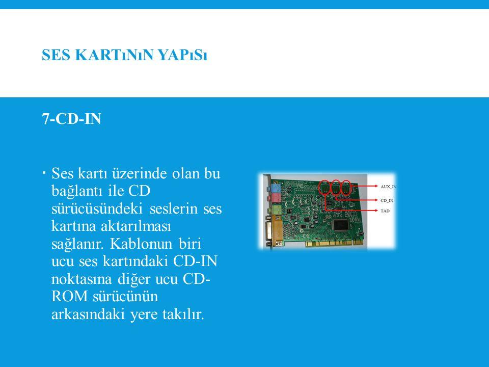 SES KARTıNıN YAPıSı 7-CD-IN  Ses kartı üzerinde olan bu bağlantı ile CD sürücüsündeki seslerin ses kartına aktarılması sağlanır.