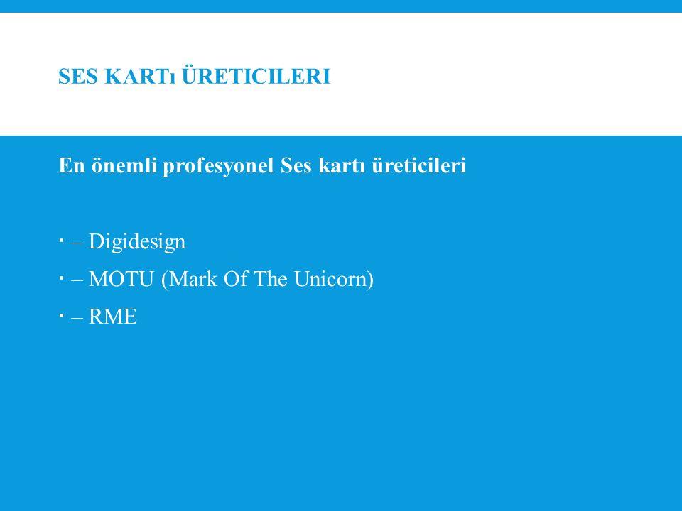 SES KARTı ÜRETICILERI En önemli profesyonel Ses kartı üreticileri  – Digidesign  – MOTU (Mark Of The Unicorn)  – RME
