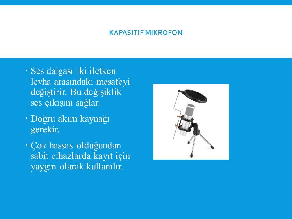 KAPASITIF MIKROFON  Ses dalgası iki iletken levha arasındaki mesafeyi değiştirir.