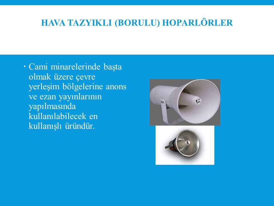 HAVA TAZYIKLI (BORULU) HOPARLÖRLER  Cami minarelerinde başta olmak üzere çevre yerleşim bölgelerine anons ve ezan yayınlarının yapılmasında kullanılabilecek en kullanışlı üründür.