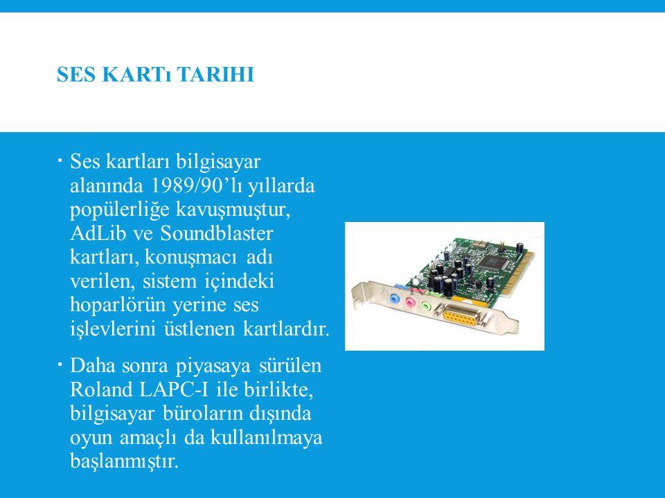 SES KARTı TARIHI  Ses kartları bilgisayar alanında 1989/90'lı yıllarda popülerliğe kavuşmuştur, AdLib ve Soundblaster kartları, konuşmacı adı verilen, sistem içindeki hoparlörün yerine ses işlevlerini üstlenen kartlardır.