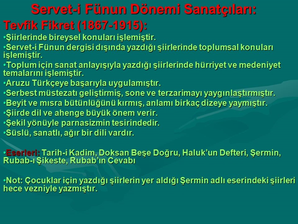 Servet-i Fünun Dönemi Sanatçıları: Servet-i Fünun Dönemi Sanatçıları: Tevfik Fikret (1867-1915): Şiirlerinde bireysel konuları işlemiştir.Şiirlerinde