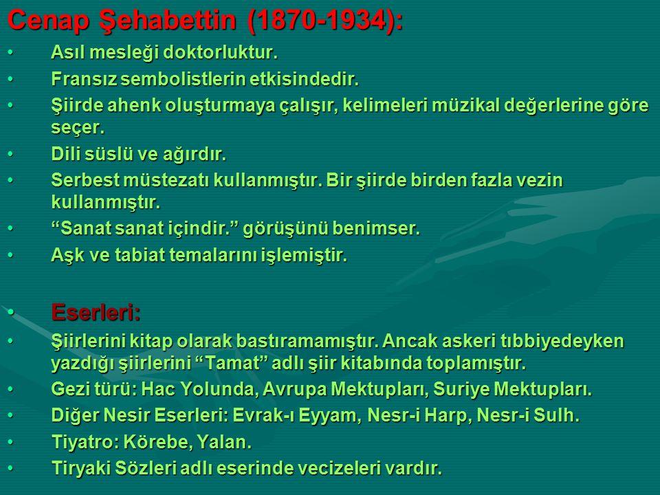 Cenap Şehabettin (1870-1934): Asıl mesleği doktorluktur.Asıl mesleği doktorluktur. Fransız sembolistlerin etkisindedir.Fransız sembolistlerin etkisind