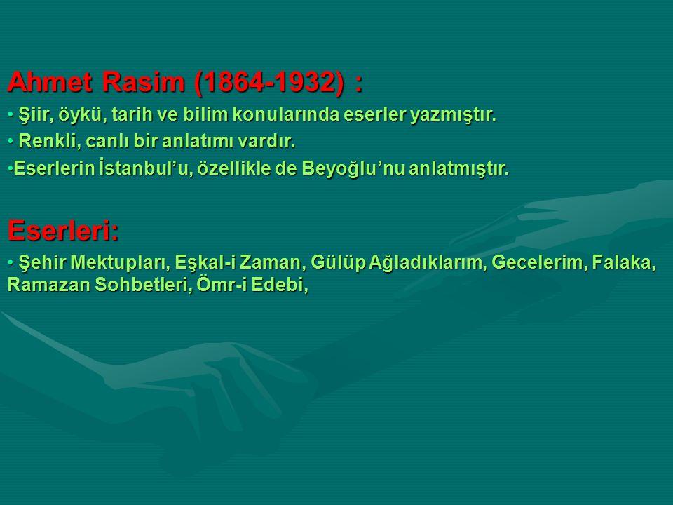 Ahmet Rasim (1864-1932) : Şiir, öykü, tarih ve bilim konularında eserler yazmıştır. Şiir, öykü, tarih ve bilim konularında eserler yazmıştır. Renkli,