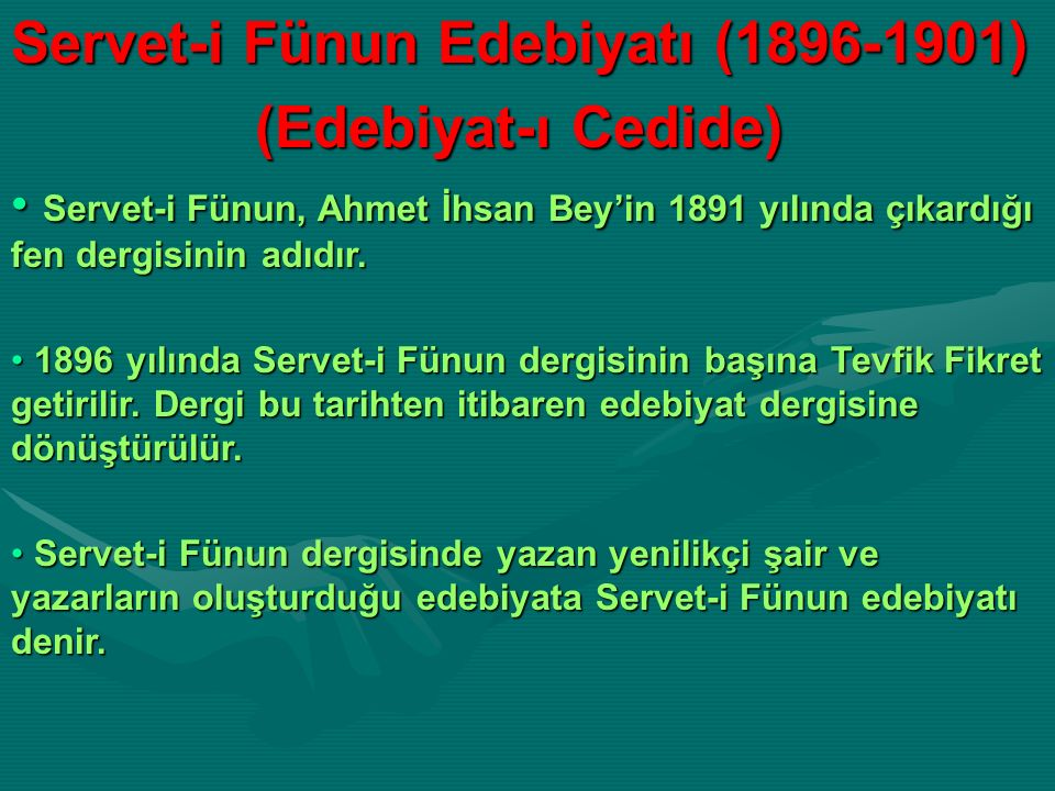 Servet-i Fünun Edebiyatı (1896-1901) (Edebiyat-ı Cedide) (Edebiyat-ı Cedide) Servet-i Fünun, Ahmet İhsan Bey'in 1891 yılında çıkardığı fen dergisinin