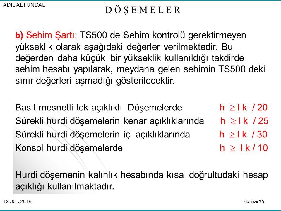 12.01.2016 b ) Sehim Şartı: TS500 de Sehim kontrolü gerektirmeyen yükseklik olarak aşağıdaki değerler verilmektedir.