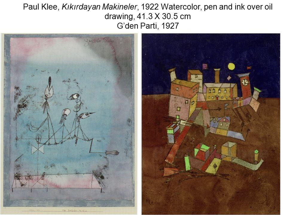 Paul Klee, Kıkırdayan Makineler, 1922 Watercolor, pen and ink over oil drawing, 41.3 X 30.5 cm G'den Parti, 1927