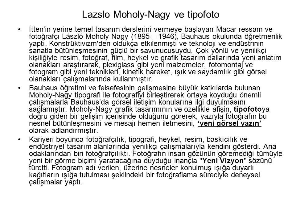 Lazslo Moholy-Nagy ve tipofoto İtten'in yerine temel tasarım derslerini vermeye başlayan Macar ressam ve fotoğrafçı László Moholy-Nagy (1895 – 1946), Bauhaus okulunda öğretmenlik yaptı.
