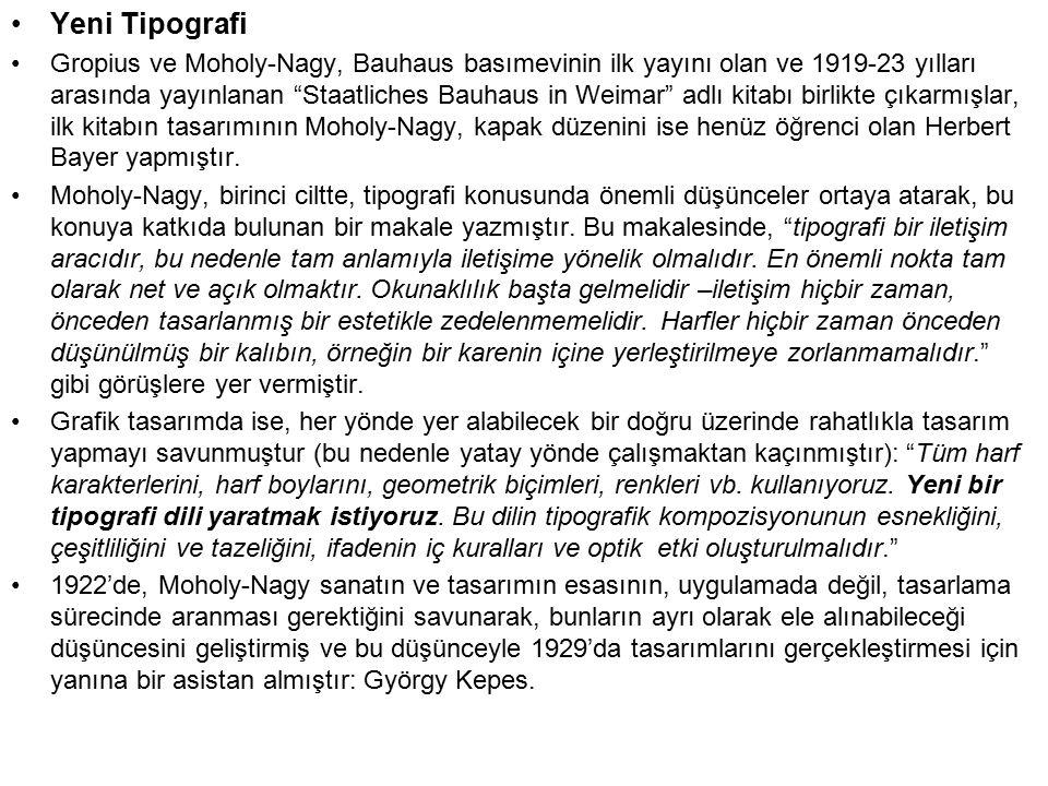 Yeni Tipografi Gropius ve Moholy-Nagy, Bauhaus basımevinin ilk yayını olan ve 1919-23 yılları arasında yayınlanan Staatliches Bauhaus in Weimar adlı kitabı birlikte çıkarmışlar, ilk kitabın tasarımının Moholy-Nagy, kapak düzenini ise henüz öğrenci olan Herbert Bayer yapmıştır.