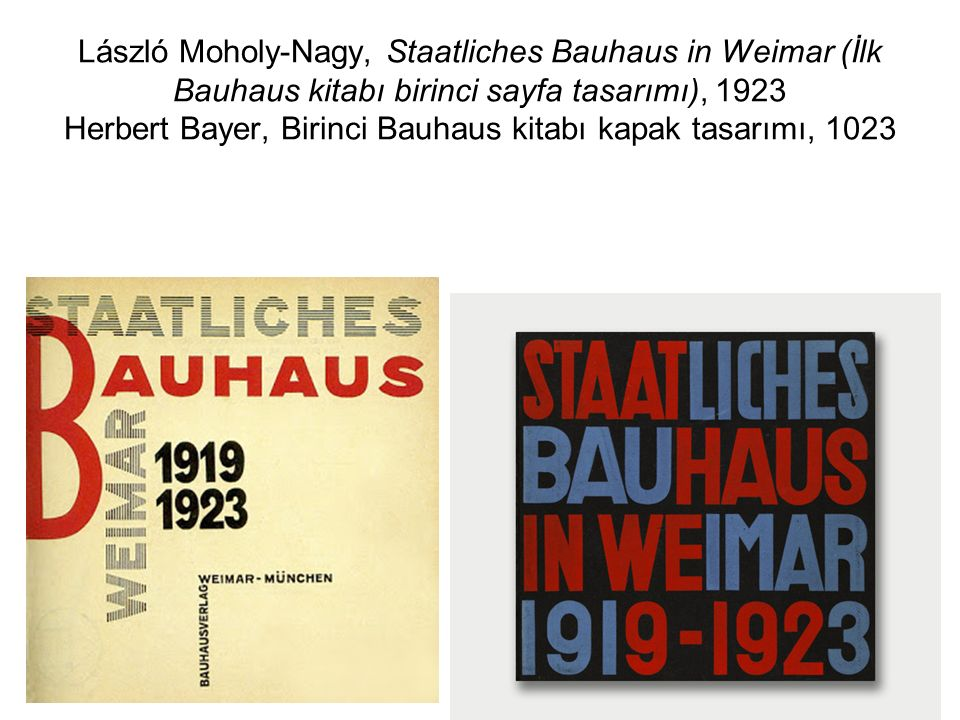 László Moholy-Nagy, Staatliches Bauhaus in Weimar (İlk Bauhaus kitabı birinci sayfa tasarımı), 1923 Herbert Bayer, Birinci Bauhaus kitabı kapak tasarı