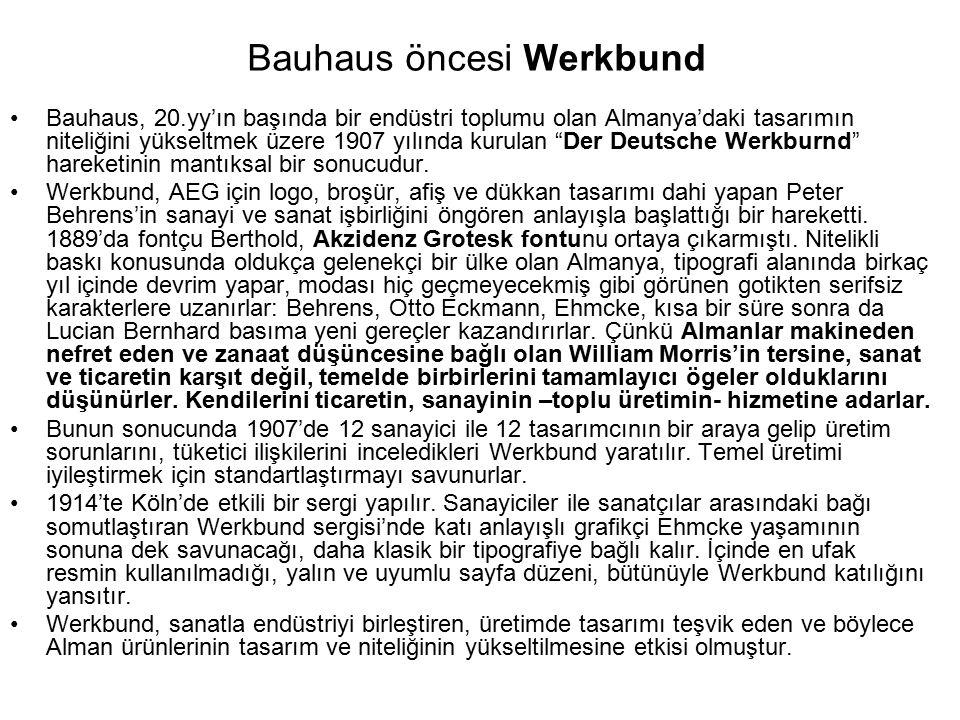 Bauhaus öncesi Werkbund Bauhaus, 20.yy'ın başında bir endüstri toplumu olan Almanya'daki tasarımın niteliğini yükseltmek üzere 1907 yılında kurulan Der Deutsche Werkburnd hareketinin mantıksal bir sonucudur.