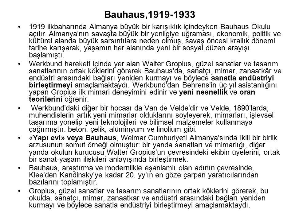 Bauhaus,1919-1933 1919 ilkbaharında Almanya büyük bir karışıklık içindeyken Bauhaus Okulu açılır. Almanya'nın savaşta büyük bir yenilgiye uğraması, ek