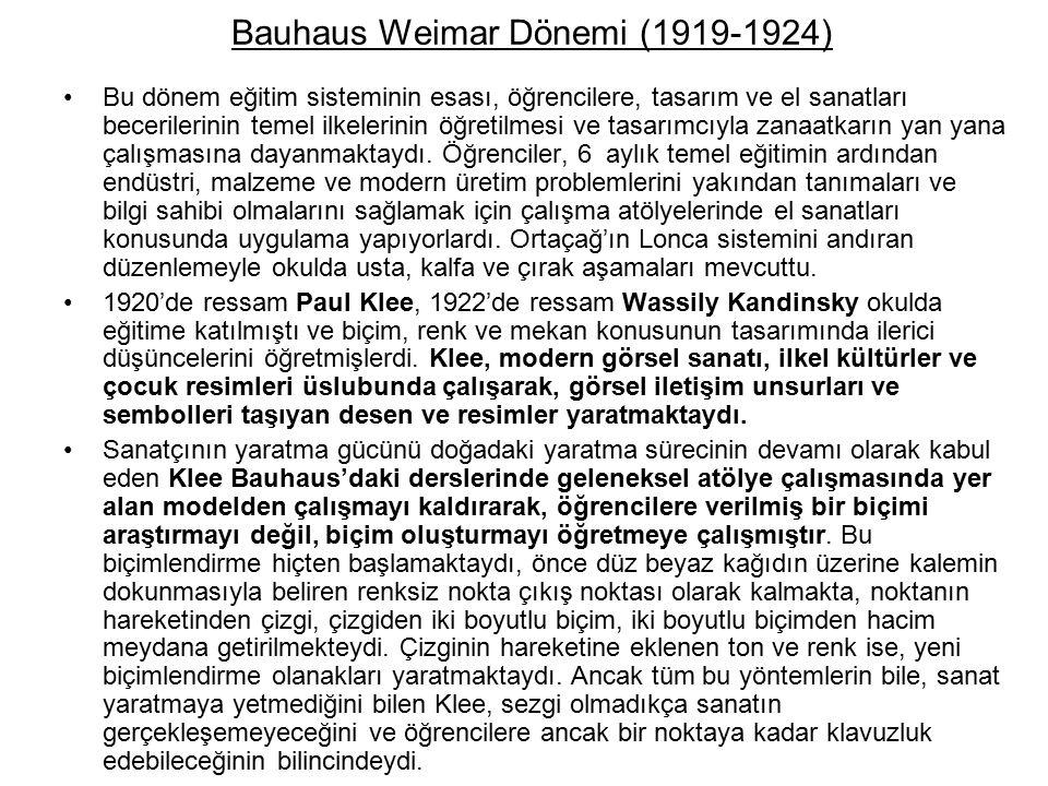Bauhaus Weimar Dönemi (1919-1924) Bu dönem eğitim sisteminin esası, öğrencilere, tasarım ve el sanatları becerilerinin temel ilkelerinin öğretilmesi ve tasarımcıyla zanaatkarın yan yana çalışmasına dayanmaktaydı.