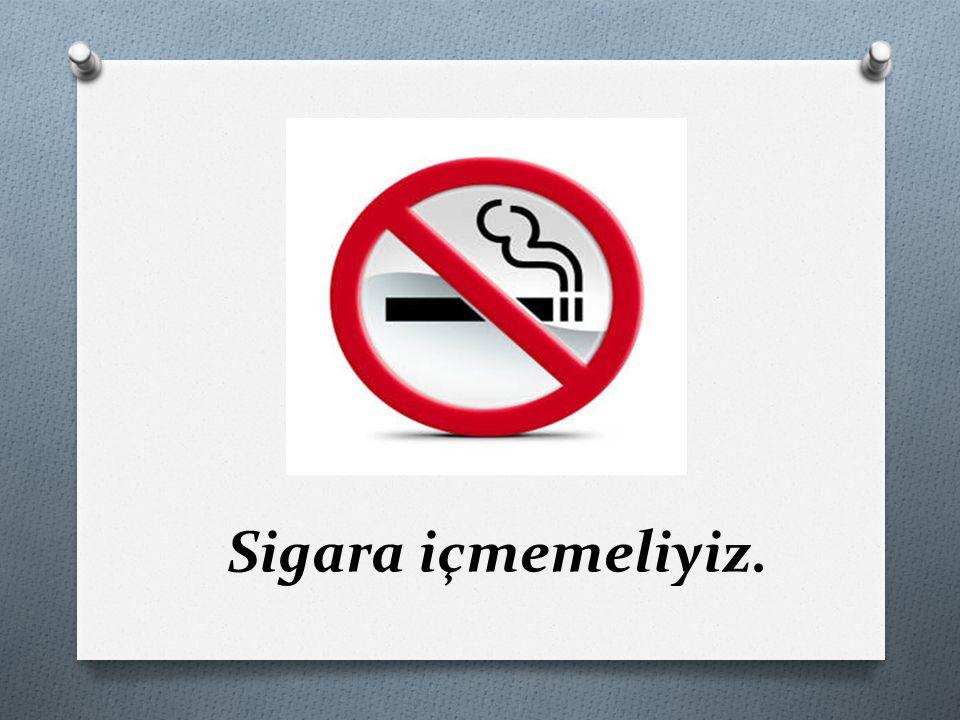 Sigara içmemeliyiz.