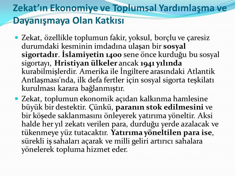Zekat'ın Ekonomiye ve Toplumsal Yardımlaşma ve Dayanışmaya Olan Katkısı Zekat, özellikle toplumun fakir, yoksul, borçlu ve çaresiz durumdaki kesminin imdadına ulaşan bir sosyal sigortadır.