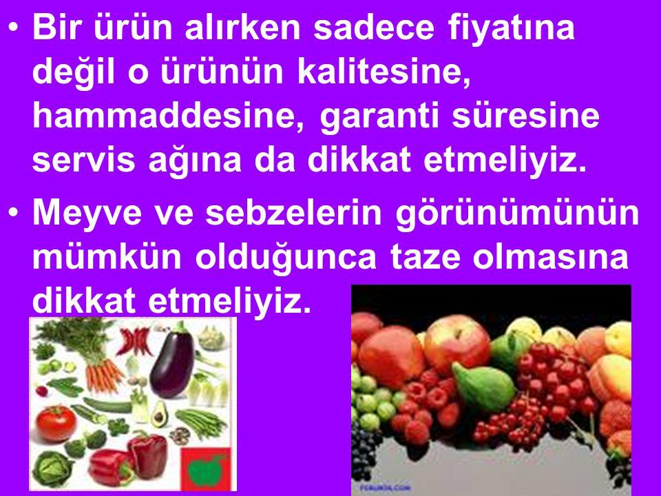 Bir ürün alırken sadece fiyatına değil o ürünün kalitesine, hammaddesine, garanti süresine servis ağına da dikkat etmeliyiz. Meyve ve sebzelerin görün