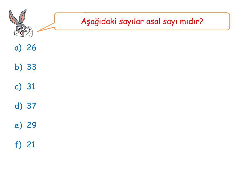 a)26 b)33 c)31 d)37 e)29 f)21 Aşağıdaki sayılar asal sayı mıdır?