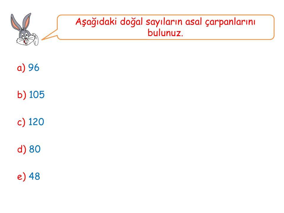 a) 96 b) 105 c) 120 d) 80 e) 48 Aşağıdaki doğal sayıların asal çarpanlarını bulunuz.