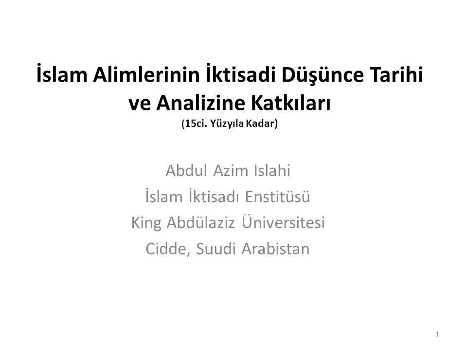 İslam Alimlerinin İktisadi Düşünce Tarihi ve Analizine Katkıları ( 15ci. Yüzyıla Kadar) Abdul Azim Islahi İslam İktisadı Enstitüsü King Abdülaziz Üniv