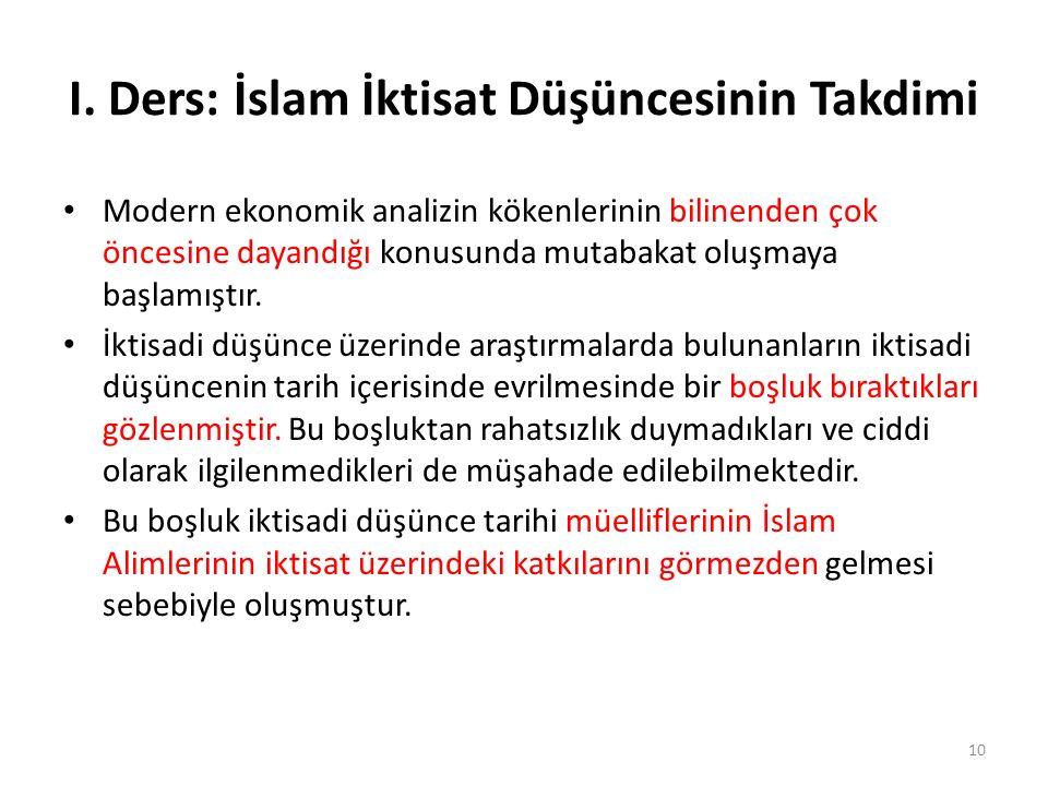 I. Ders: İslam İktisat Düşüncesinin Takdimi Modern ekonomik analizin kökenlerinin bilinenden çok öncesine dayandığı konusunda mutabakat oluşmaya başla
